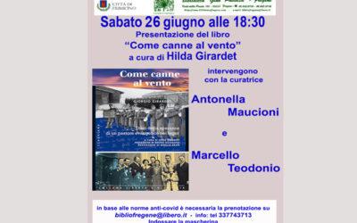 """26 giugno, ore 18,30 presentazione del libro """"Come canne al vento"""" con Antonella Maucioni, Marcello Teodonio e la curatrice del libro Hilda Girardet."""