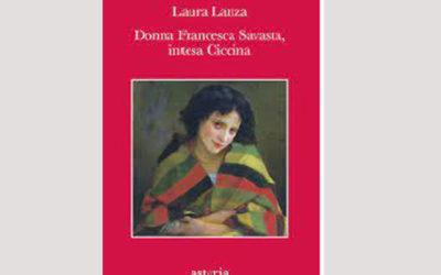 """""""Donna Francesca Savasta detta Ciccina"""" di Laura Lanza. Presentazione 11 settembre, ore 18,30"""