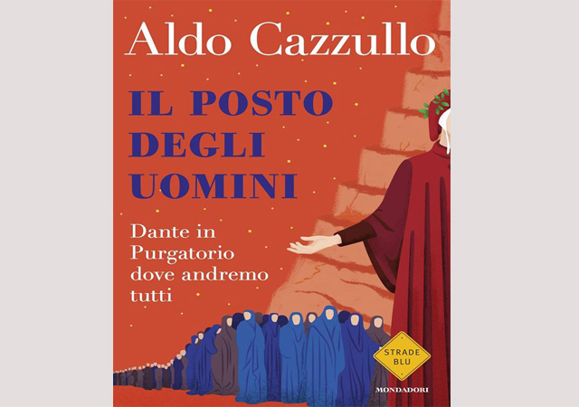 l posto degli uomini. Dante in Purgatorio dove andremo tutti, Aldo Cazzullo